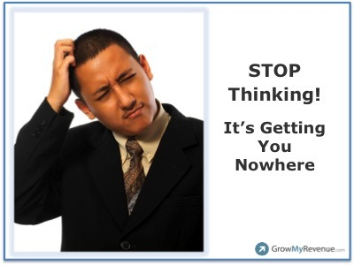 Why Thinking Destroys Sales Opportunities