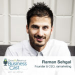 Raman Sehgal | How A B2B Company Quadrupled In Growth By Turning Down 80 Percent Of New Business