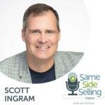 Scott Ingram Same Side Selling Podcast