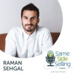 Raman Sehgal Same Side Selling Podcast