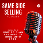 Same Side Selling Podcast - How to Plan the Rest of 2021 into 2022